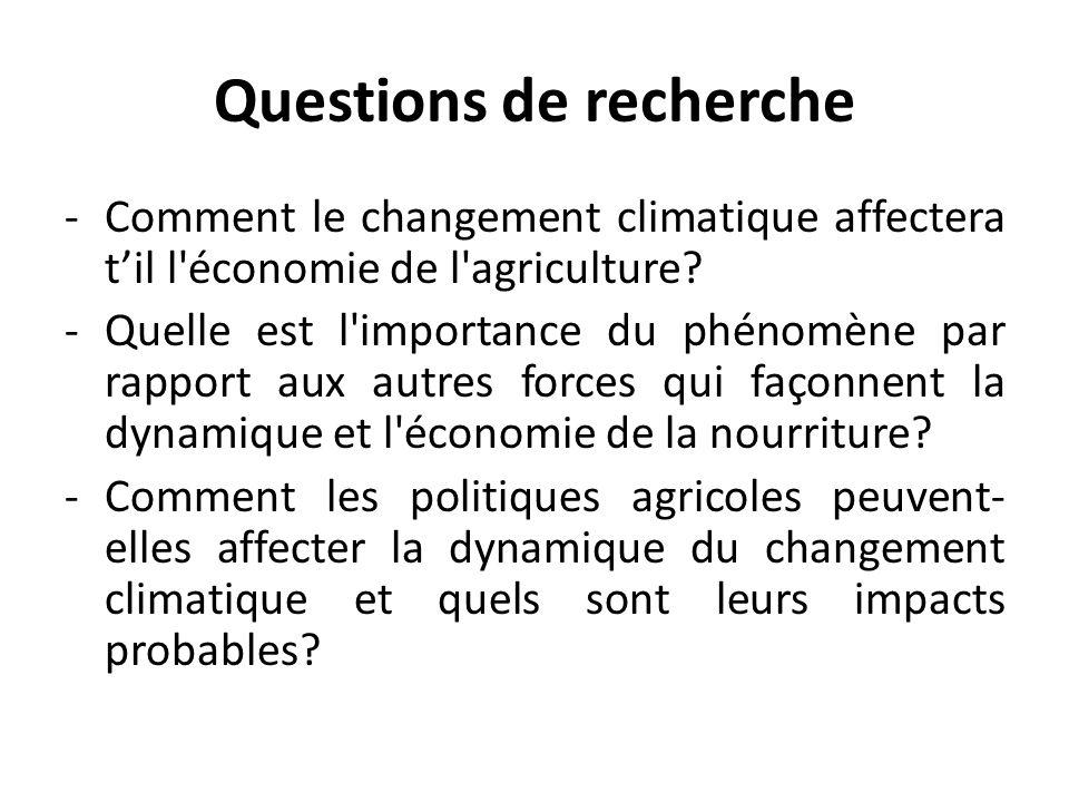 Questions de recherche -Comment le changement climatique affectera til l'économie de l'agriculture? -Quelle est l'importance du phénomène par rapport