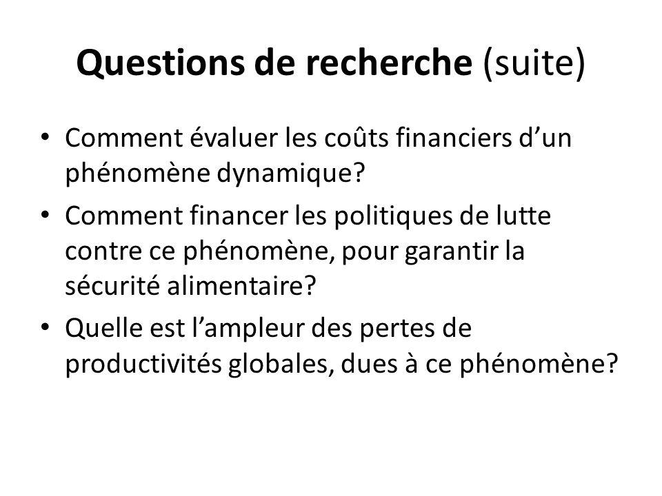 Questions de recherche (suite) Comment évaluer les coûts financiers dun phénomène dynamique? Comment financer les politiques de lutte contre ce phénom