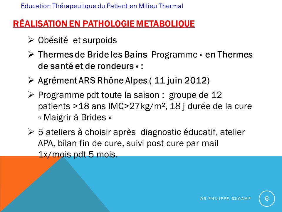 RÉALISATION EN PATHOLOGIE METABOLIQUE Obésité et surpoids Thermes de Bride les Bains Programme « en Thermes de santé et de rondeurs » : Agrément ARS R