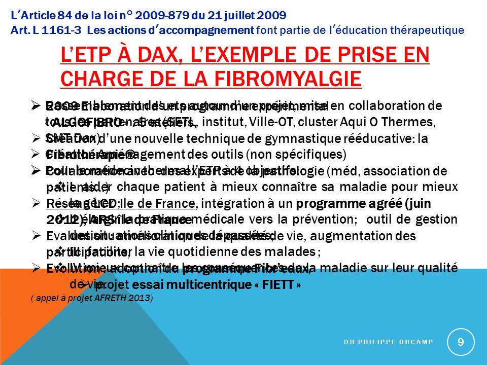 LETP À DAX, LEXEMPLE DE PRISE EN CHARGE DE LA FIBROMYALGIE DR PHILIPPE DUCAMP 9 LArticle 84 de la loi n° 2009-879 du 21 juillet 2009 Art. L 1161-3 Les