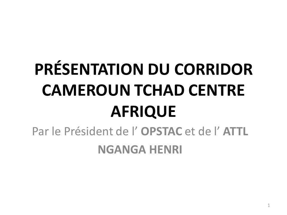 IV-LES CHECK-POINTS OFFICIELS, LES POSTES DE PEAGE, STATION DE PESAGE ROUTIER ET LES POSTES FRONTIERES SUR LE CORRIDOR CAMEROUN-TCHAD-RCA Check-points officielsRCACamerounTchad Corridor Bangui- Douala Pk12 (sortie Bangui) Bouar Beloko Garoua- Boulaï Bonis Yassa Corridor Douala- Ndjamena Yassa Bonis Dang Kousserie Ngueli Source : carte des corridors conventionnels, non conventionnels des check-points et des postes de contrôle frontaliers juxtaposés.