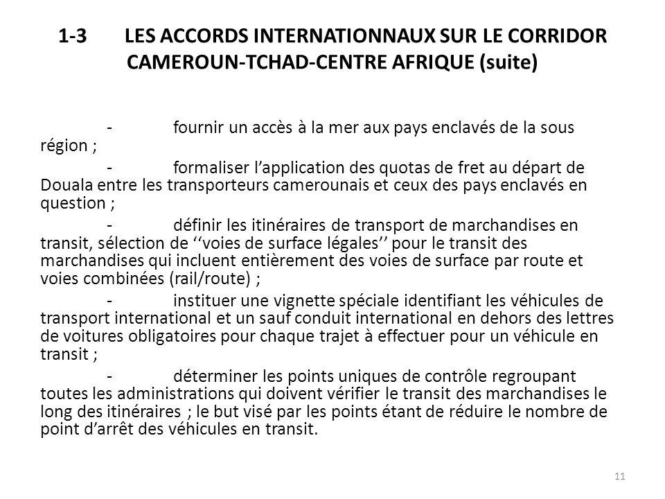 1-3LES ACCORDS INTERNATIONNAUX SUR LE CORRIDOR CAMEROUN-TCHAD-CENTRE AFRIQUE (suite) -fournir un accès à la mer aux pays enclavés de la sous région ;