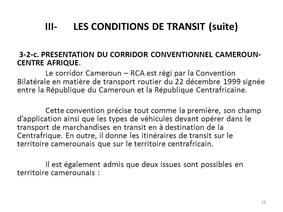 3-2-c. PRESENTATION DU CORRIDOR CONVENTIONNEL CAMEROUN- CENTRE AFRIQUE. Le corridor Cameroun – RCA est régi par la Convention Bilatérale en matière de