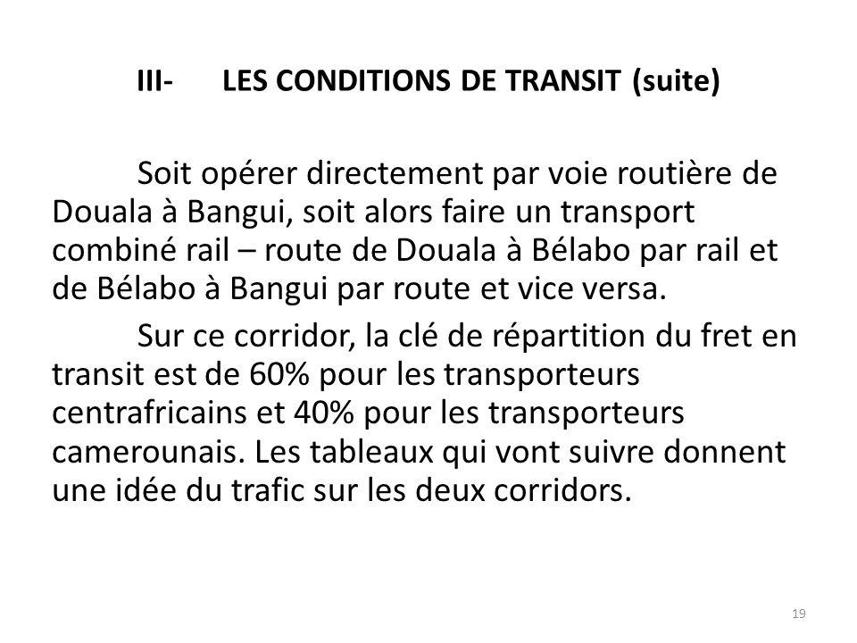 Soit opérer directement par voie routière de Douala à Bangui, soit alors faire un transport combiné rail – route de Douala à Bélabo par rail et de Bél