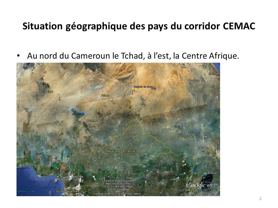 Situation géographique des pays du corridor CEMAC Au nord du Cameroun le Tchad, à lest, la Centre Afrique. 2