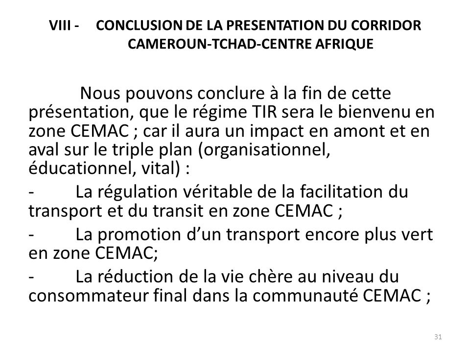VIII -CONCLUSION DE LA PRESENTATION DU CORRIDOR CAMEROUN-TCHAD-CENTRE AFRIQUE Nous pouvons conclure à la fin de cette présentation, que le régime TIR