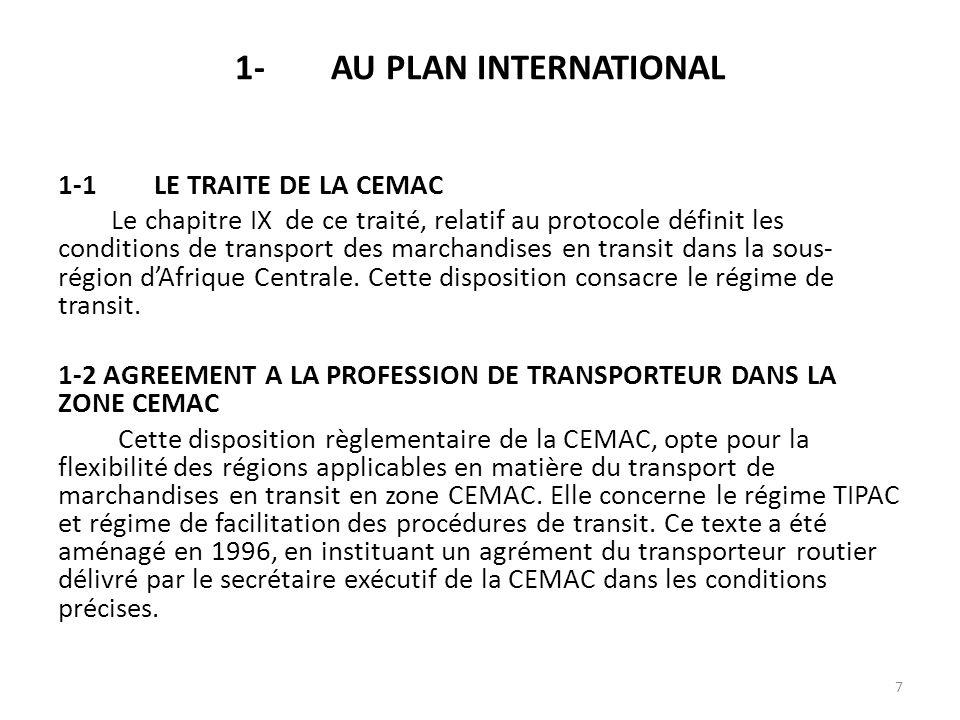 1-AU PLAN INTERNATIONAL 1-1LE TRAITE DE LA CEMAC Le chapitre IX de ce traité, relatif au protocole définit les conditions de transport des marchandise