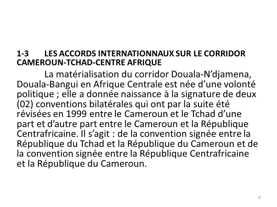 1-3LES ACCORDS INTERNATIONNAUX SUR LE CORRIDOR CAMEROUN-TCHAD-CENTRE AFRIQUE (suite) De la convention signée entre le Cameroun et le Tchad : relative au transport routier des marchandises, elle stipule en ce qui concerne le suivi des quotas de fret à partir des ports de débarquement que la répartition des quotas de fret se fait de la manière suivante : 65% pour les transporteurs tchadiens et 35% pour les transporteurs camerounais.