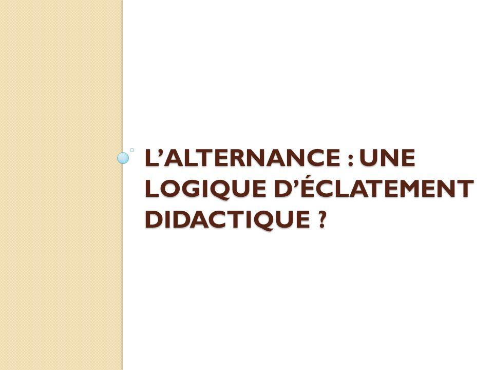 LALTERNANCE : UNE LOGIQUE DÉCLATEMENT DIDACTIQUE ?