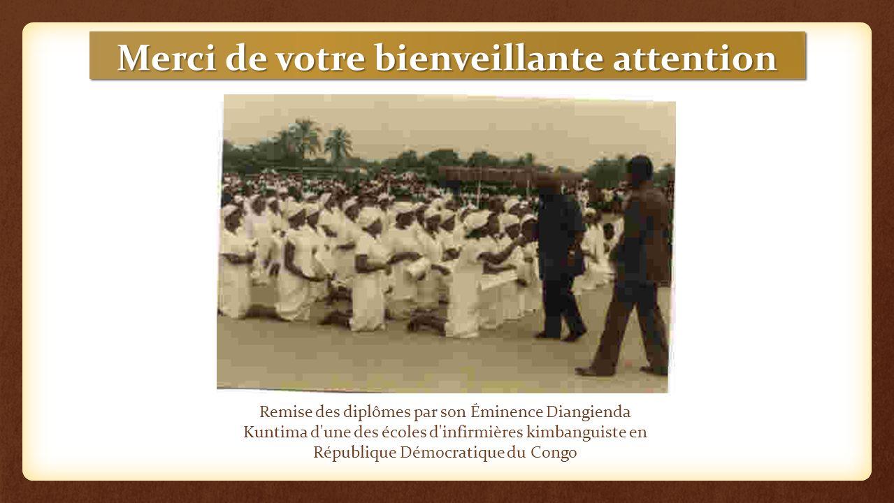 Merci de votre bienveillante attention Remise des diplômes par son Éminence Diangienda Kuntima d une des écoles d infirmières kimbanguiste en République Démocratique du Congo