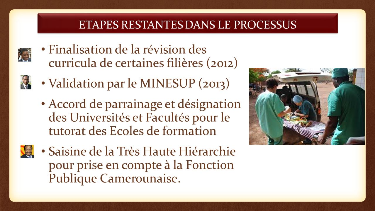 ETAPES RESTANTES DANS LE PROCESSUS Finalisation de la révision des curricula de certaines filières (2012) Validation par le MINESUP (2013) Accord de p