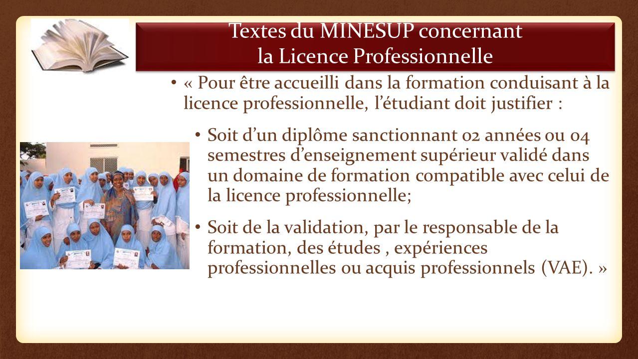 Textes du MINESUP concernant la Licence Professionnelle « Pour être accueilli dans la formation conduisant à la licence professionnelle, létudiant doi