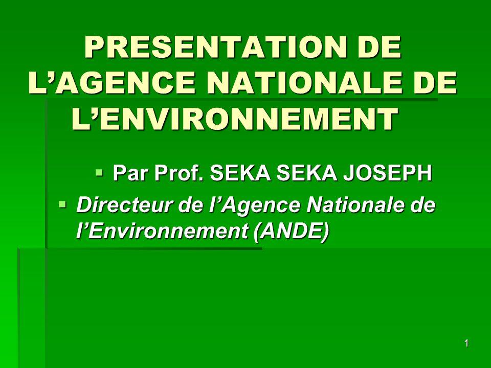 1 Par Prof. SEKA SEKA JOSEPH Par Prof. SEKA SEKA JOSEPH Directeur de lAgence Nationale de lEnvironnement (ANDE) Directeur de lAgence Nationale de lEnv