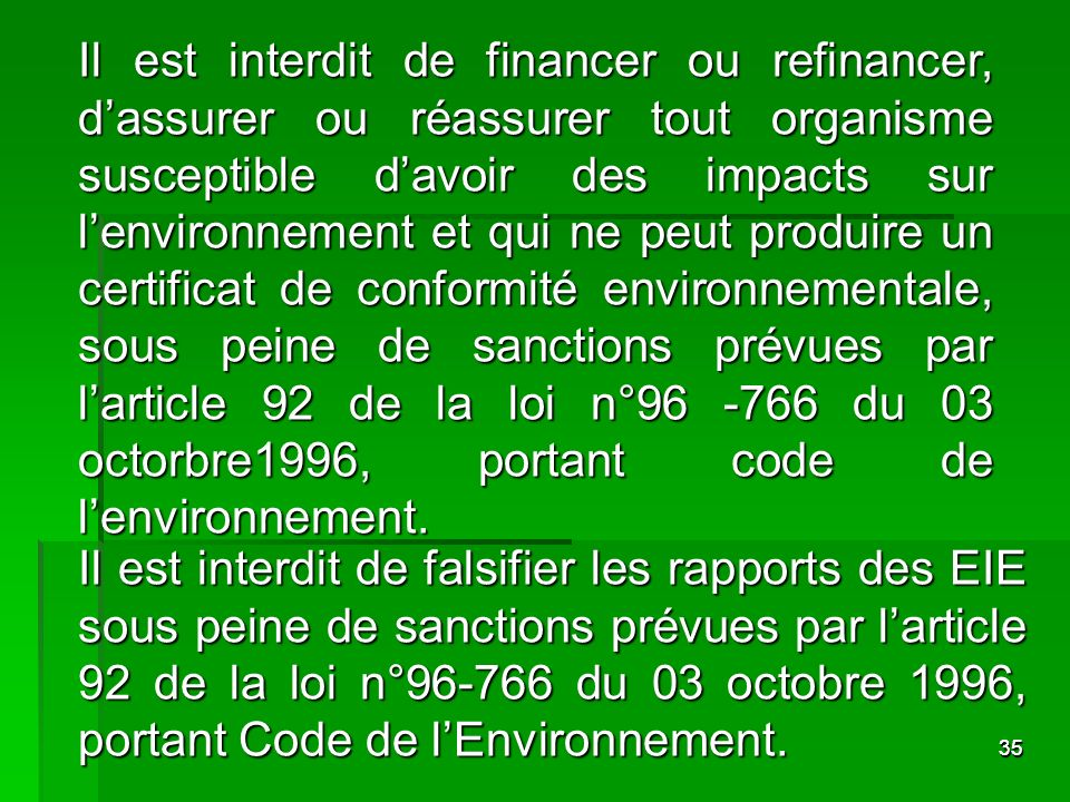 3535 Il est interdit de financer ou refinancer, dassurer ou réassurer tout organisme susceptible davoir des impacts sur lenvironnement et qui ne peut
