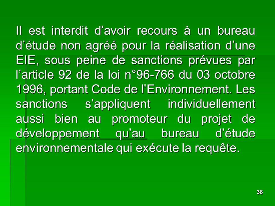 3636 Il est interdit davoir recours à un bureau détude non agréé pour la réalisation dune EIE, sous peine de sanctions prévues par larticle 92 de la l
