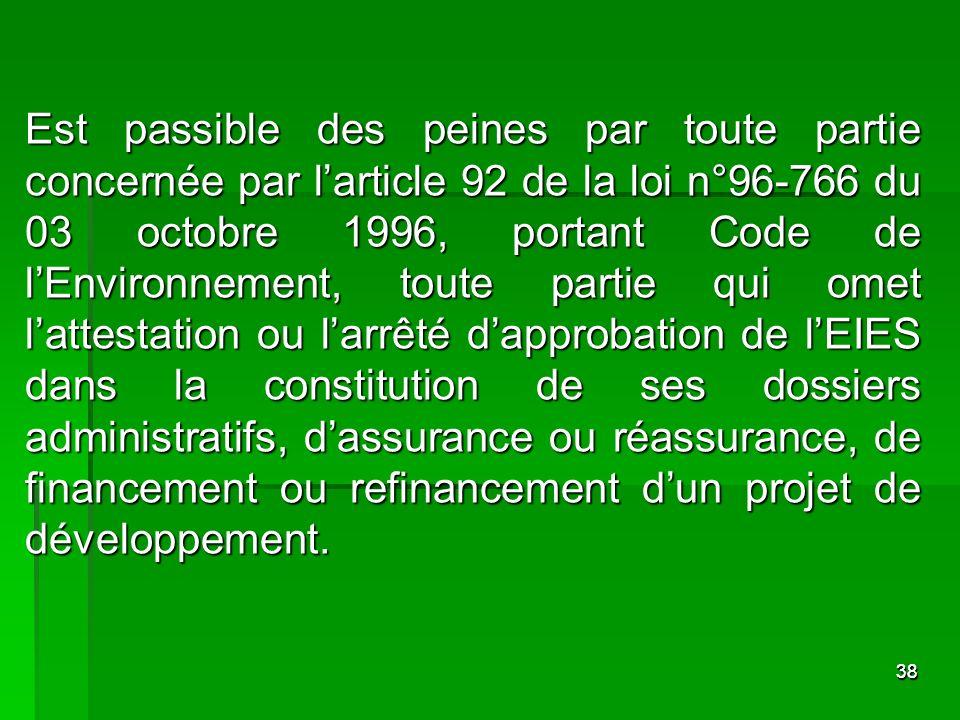 3838 Est passible des peines par toute partie concernée par larticle 92 de la loi n°96-766 du 03 octobre 1996, portant Code de lEnvironnement, toute p
