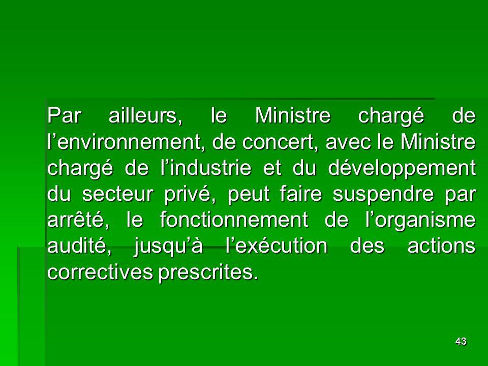 4343 Par ailleurs, le Ministre chargé de lenvironnement, de concert, avec le Ministre chargé de lindustrie et du développement du secteur privé, peut