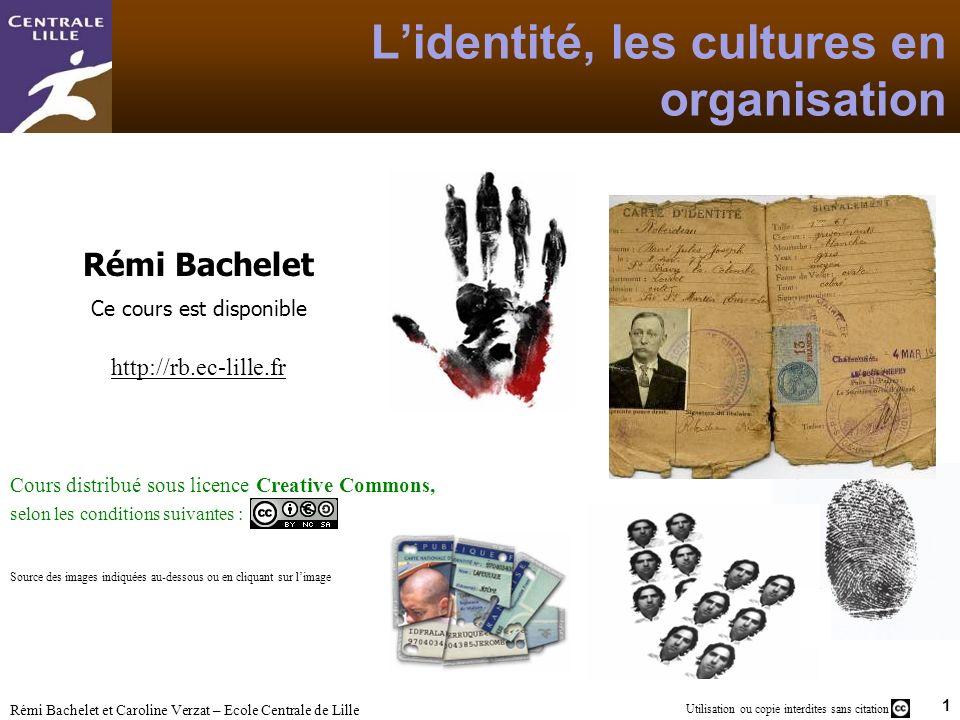 1 Utilisation ou copie interdites sans citation Rémi Bachelet et Caroline Verzat – Ecole Centrale de Lille Lidentité, les cultures en organisation Rém