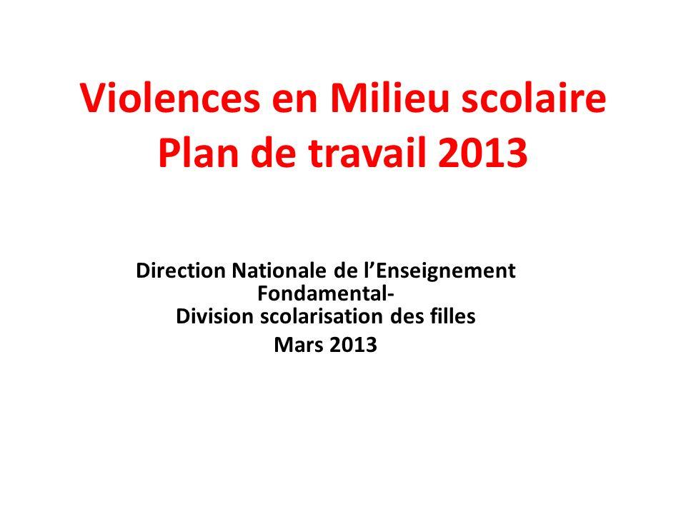 Violences en Milieu scolaire Plan de travail 2013 Direction Nationale de lEnseignement Fondamental- Division scolarisation des filles Mars 2013