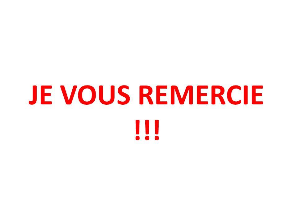 JE VOUS REMERCIE !!!