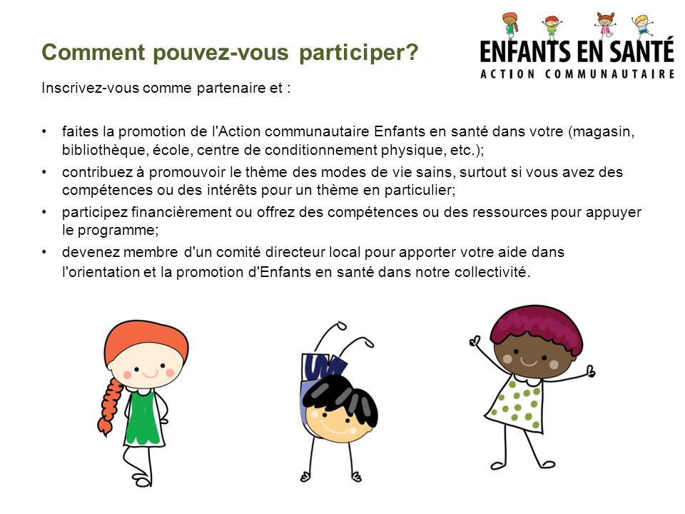Comment pouvez-vous participer? Inscrivez-vous comme partenaire et : faites la promotion de l'Action communautaire Enfants en santé dans votre (magasi