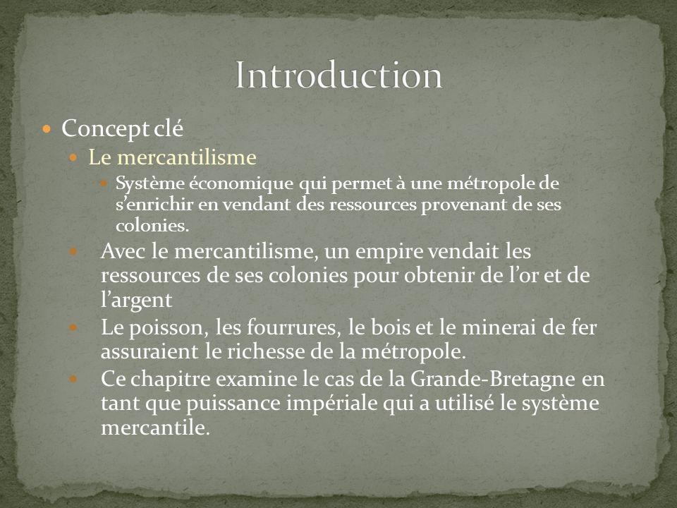 Concept clé Le mercantilisme Système économique qui permet à une métropole de senrichir en vendant des ressources provenant de ses colonies.