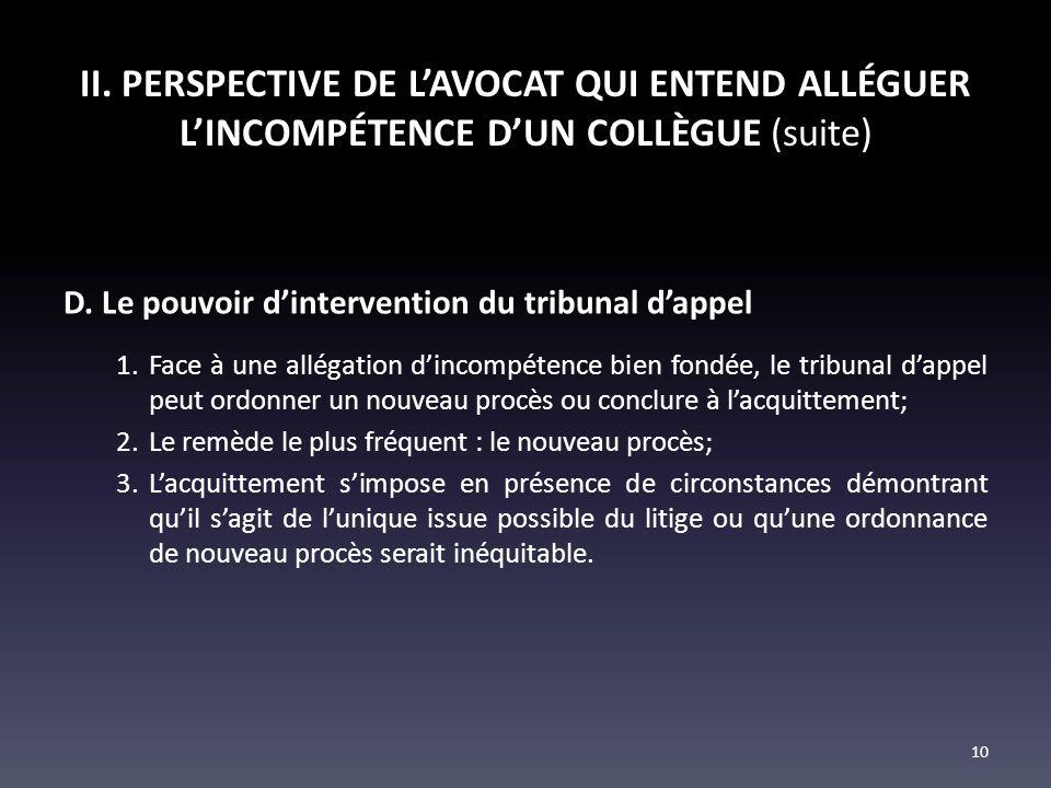 II. PERSPECTIVE DE LAVOCAT QUI ENTEND ALLÉGUER LINCOMPÉTENCE DUN COLLÈGUE (suite) D. Le pouvoir dintervention du tribunal dappel 1.Face à une allégati