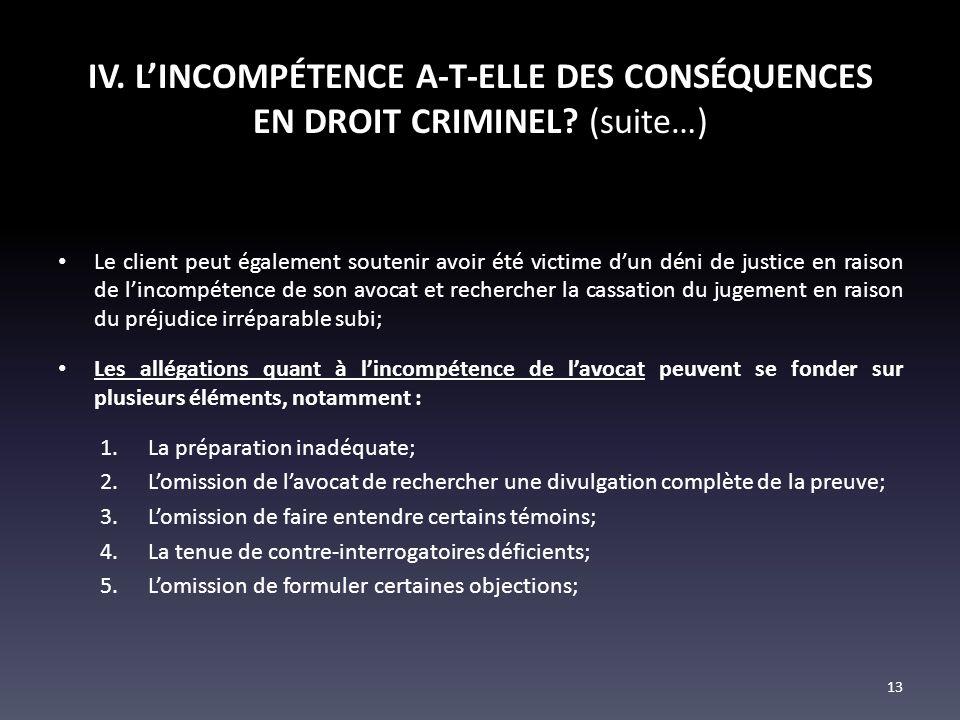 IV. LINCOMPÉTENCE A-T-ELLE DES CONSÉQUENCES EN DROIT CRIMINEL? (suite…) Le client peut également soutenir avoir été victime dun déni de justice en rai