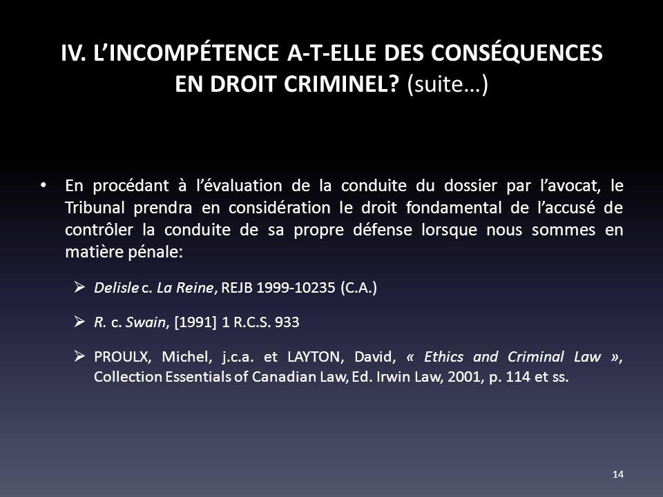 IV. LINCOMPÉTENCE A-T-ELLE DES CONSÉQUENCES EN DROIT CRIMINEL? (suite…) En procédant à lévaluation de la conduite du dossier par lavocat, le Tribunal