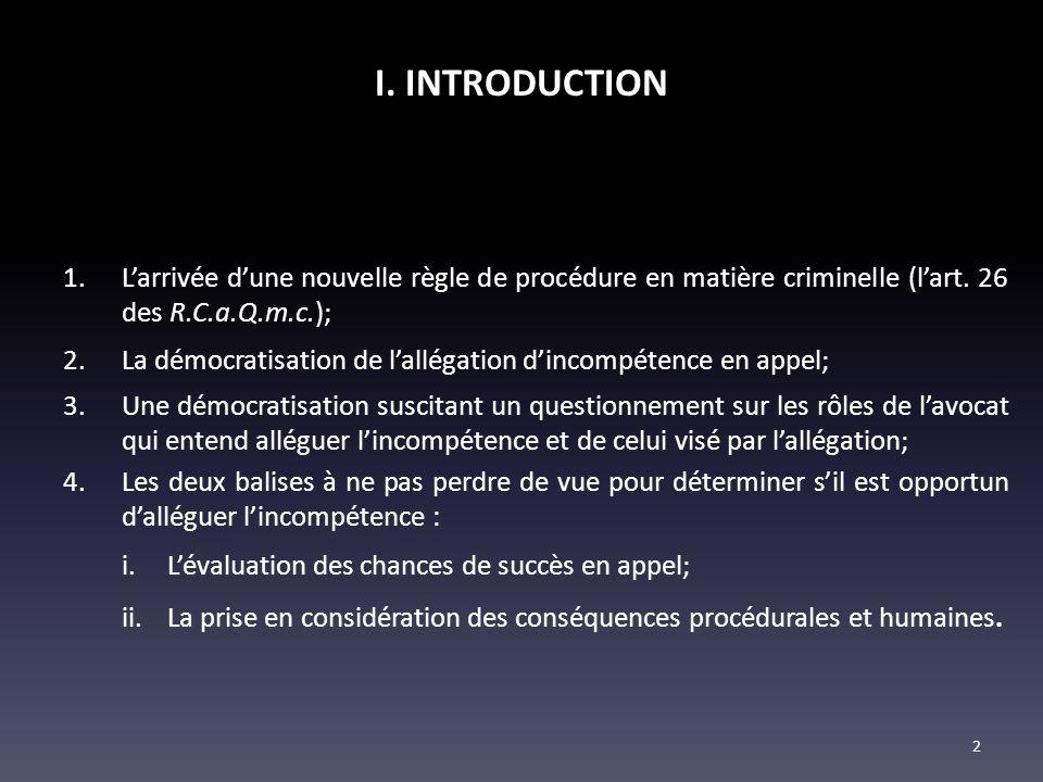 I. INTRODUCTION 1.Larrivée dune nouvelle règle de procédure en matière criminelle (lart. 26 des R.C.a.Q.m.c.); 2.La démocratisation de lallégation din