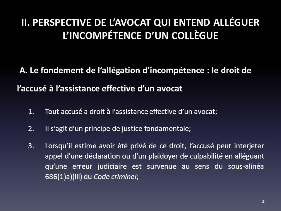 II. PERSPECTIVE DE LAVOCAT QUI ENTEND ALLÉGUER LINCOMPÉTENCE DUN COLLÈGUE A. Le fondement de lallégation dincompétence : le droit de laccusé à lassist