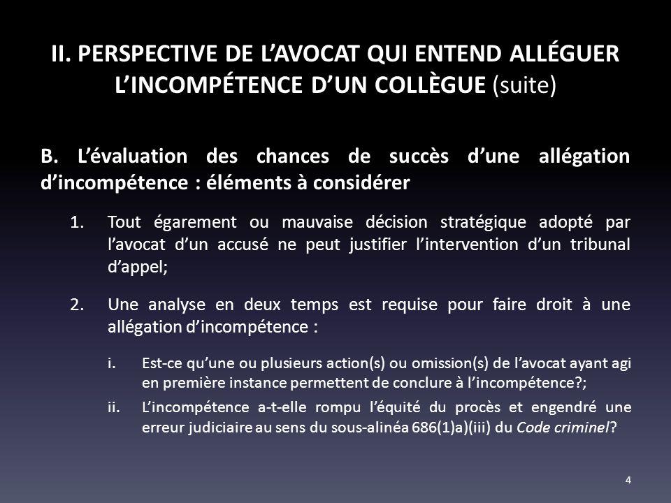 II. PERSPECTIVE DE LAVOCAT QUI ENTEND ALLÉGUER LINCOMPÉTENCE DUN COLLÈGUE (suite) B. Lévaluation des chances de succès dune allégation dincompétence :