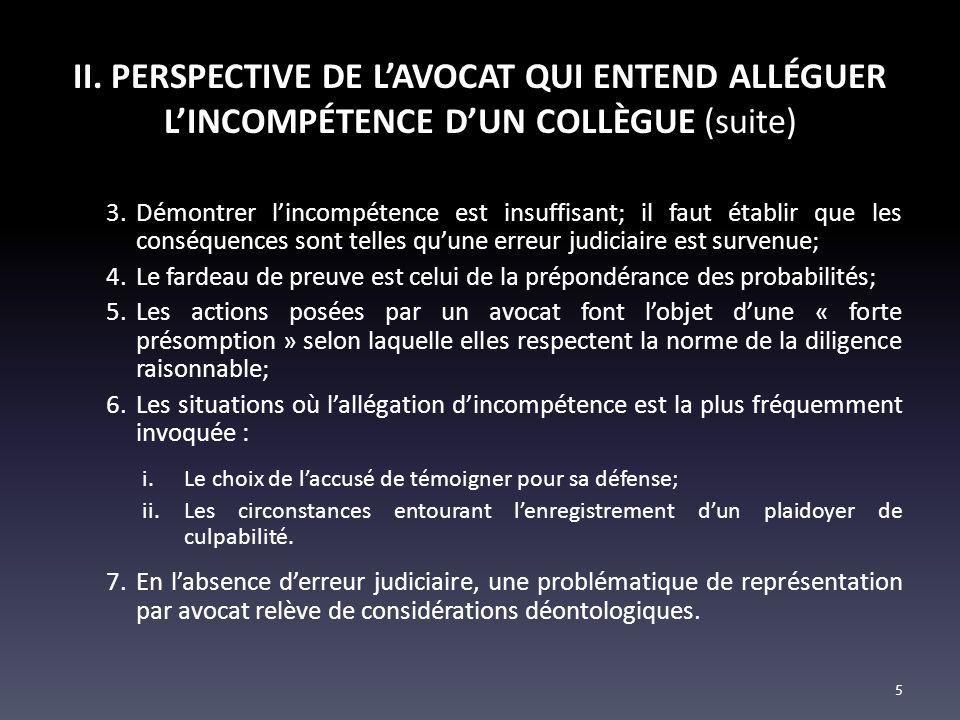 II. PERSPECTIVE DE LAVOCAT QUI ENTEND ALLÉGUER LINCOMPÉTENCE DUN COLLÈGUE (suite) 3.Démontrer lincompétence est insuffisant; il faut établir que les c