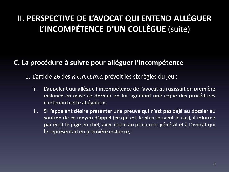 II. PERSPECTIVE DE LAVOCAT QUI ENTEND ALLÉGUER LINCOMPÉTENCE DUN COLLÈGUE (suite) C. La procédure à suivre pour alléguer lincompétence 1.Larticle 26 d