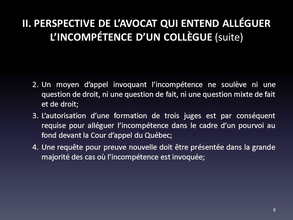 II. PERSPECTIVE DE LAVOCAT QUI ENTEND ALLÉGUER LINCOMPÉTENCE DUN COLLÈGUE (suite) 2.Un moyen dappel invoquant lincompétence ne soulève ni une question