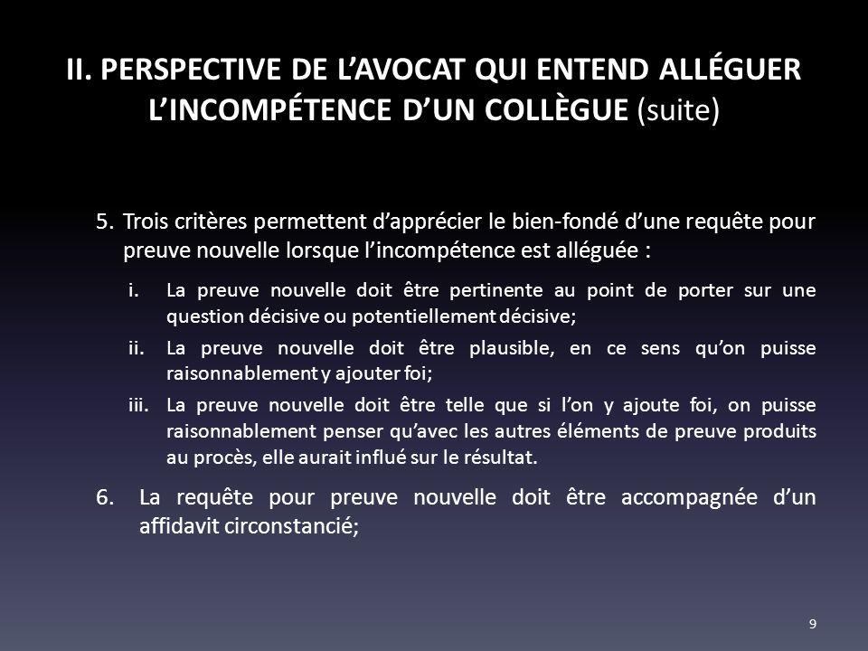 II. PERSPECTIVE DE LAVOCAT QUI ENTEND ALLÉGUER LINCOMPÉTENCE DUN COLLÈGUE (suite) 5.Trois critères permettent dapprécier le bien-fondé dune requête po
