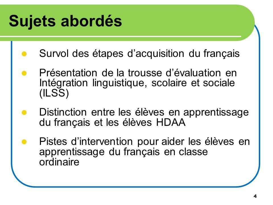 4 Sujets abordés Survol des étapes dacquisition du français Présentation de la trousse dévaluation en Intégration linguistique, scolaire et sociale (I