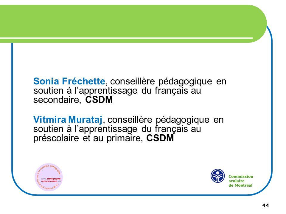 44 Sonia Fréchette, conseillère pédagogique en soutien à lapprentissage du français au secondaire, CSDM Vitmira Murataj, conseillère pédagogique en so