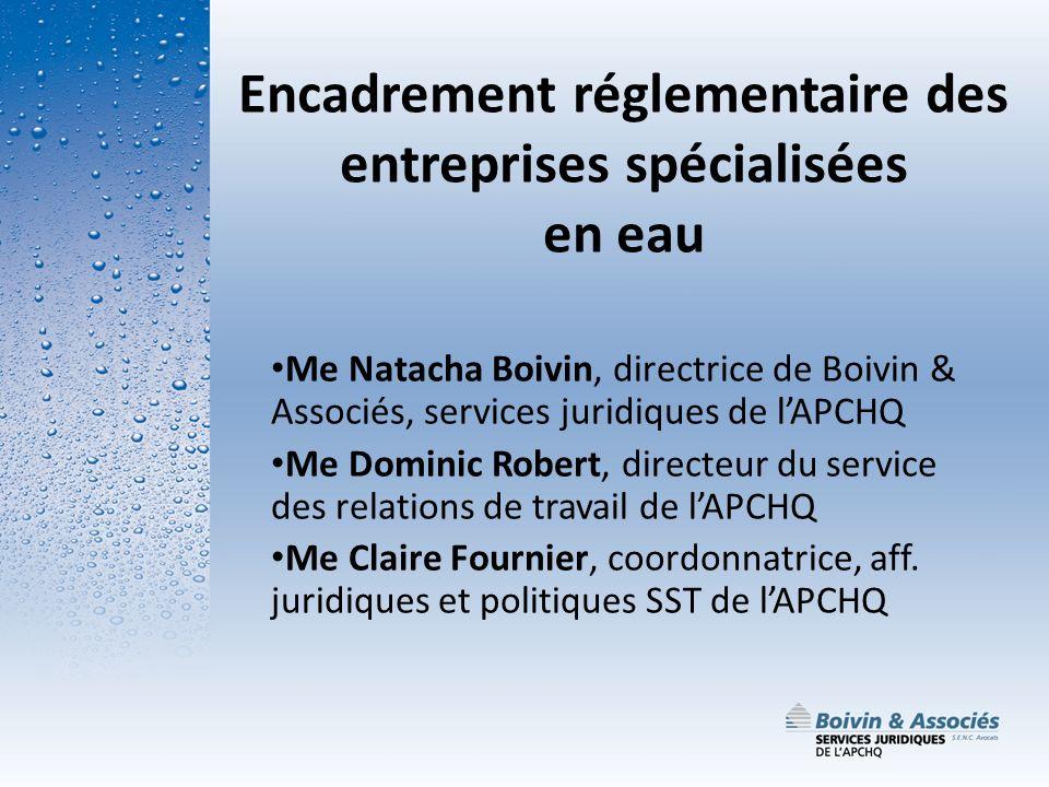 Encadrement réglementaire des entreprises spécialisées en eau Me Natacha Boivin, directrice de Boivin & Associés, services juridiques de lAPCHQ Me Dom