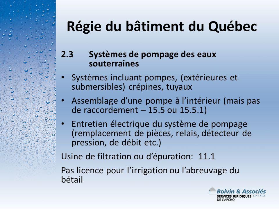 Régie du bâtiment du Québec 2.3Systèmes de pompage des eaux souterraines Systèmes incluant pompes, (extérieures et submersibles) crépines, tuyaux Asse