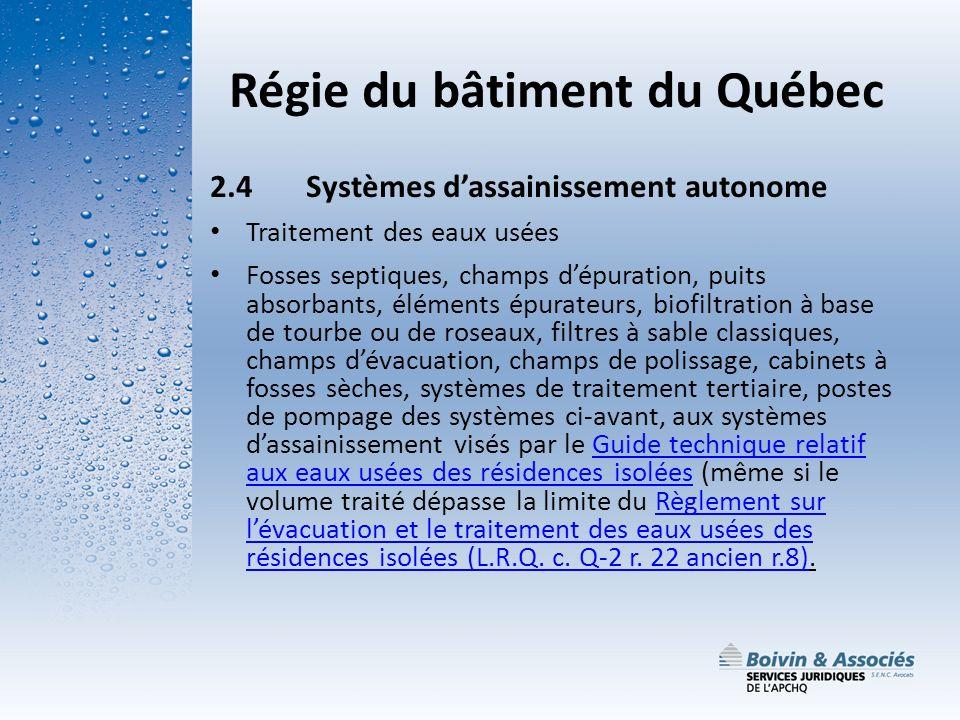 Régie du bâtiment du Québec 2.4Systèmes dassainissement autonome Traitement des eaux usées Fosses septiques, champs dépuration, puits absorbants, élém