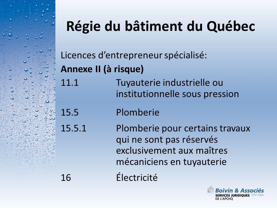Régie du bâtiment du Québec Licences dentrepreneur spécialisé: Annexe II (à risque) 11.1Tuyauterie industrielle ou institutionnelle sous pression 15.5