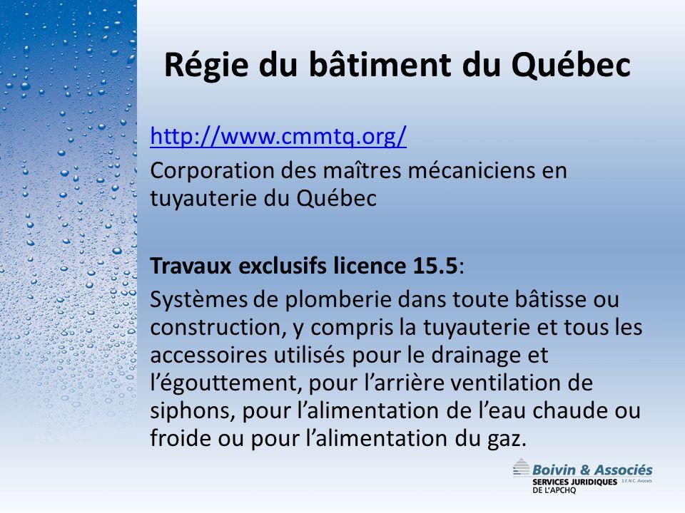 Régie du bâtiment du Québec http://www.cmmtq.org/ Corporation des maîtres mécaniciens en tuyauterie du Québec Travaux exclusifs licence 15.5: Systèmes