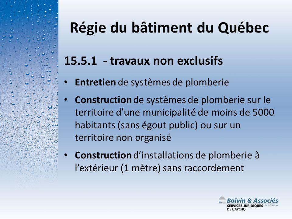 Régie du bâtiment du Québec 15.5.1 - travaux non exclusifs Entretien de systèmes de plomberie Construction de systèmes de plomberie sur le territoire