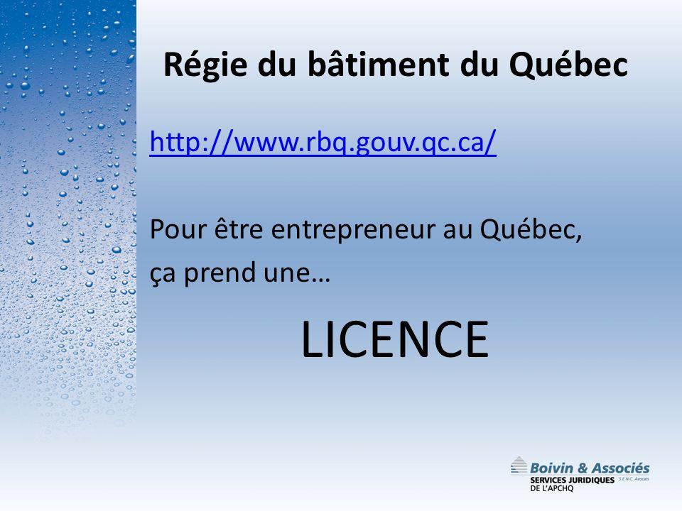 Régie du bâtiment du Québec http://www.rbq.gouv.qc.ca/ Pour être entrepreneur au Québec, ça prend une… LICENCE