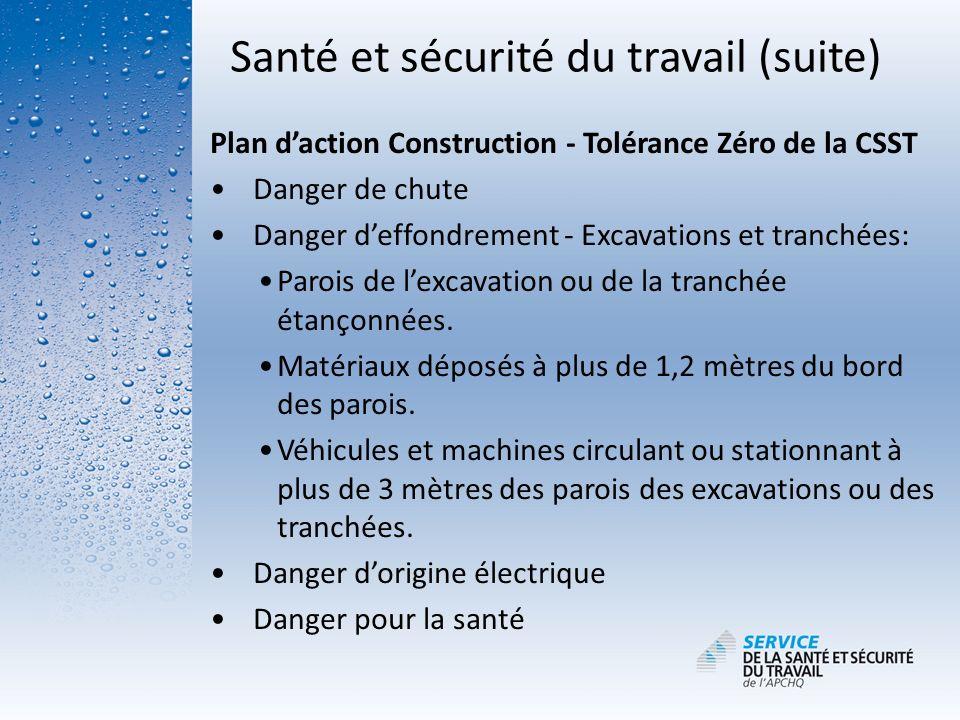 Santé et sécurité du travail (suite) Plan daction Construction - Tolérance Zéro de la CSST Danger de chute Danger deffondrement - Excavations et tranc