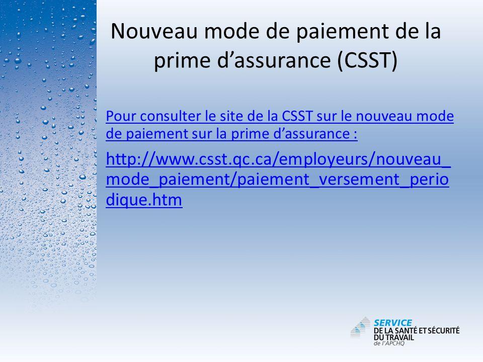 Nouveau mode de paiement de la prime dassurance (CSST) Pour consulter le site de la CSST sur le nouveau mode de paiement sur la prime dassurance : htt