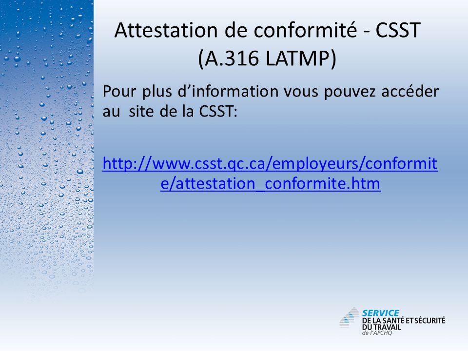 Attestation de conformité - CSST (A.316 LATMP) Pour plus dinformation vous pouvez accéder au site de la CSST: http://www.csst.qc.ca/employeurs/conform