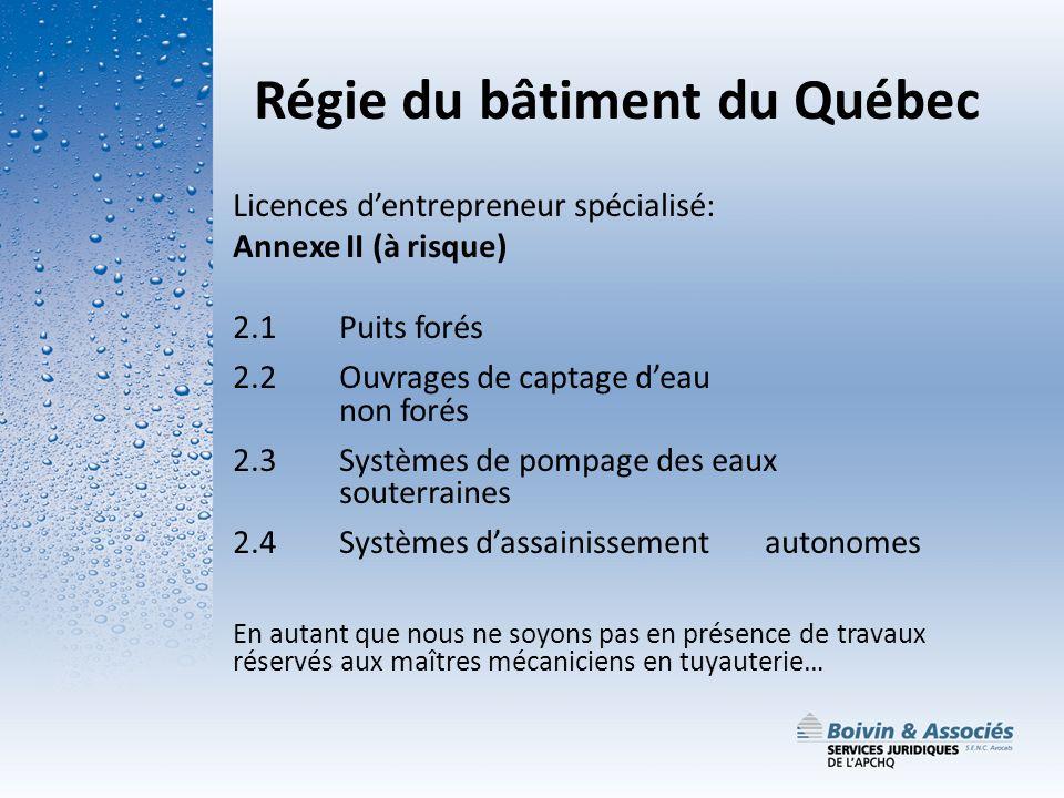 Régie du bâtiment du Québec Licences dentrepreneur spécialisé: Annexe II (à risque) 2.1 Puits forés 2.2 Ouvrages de captage deau non forés 2.3 Système