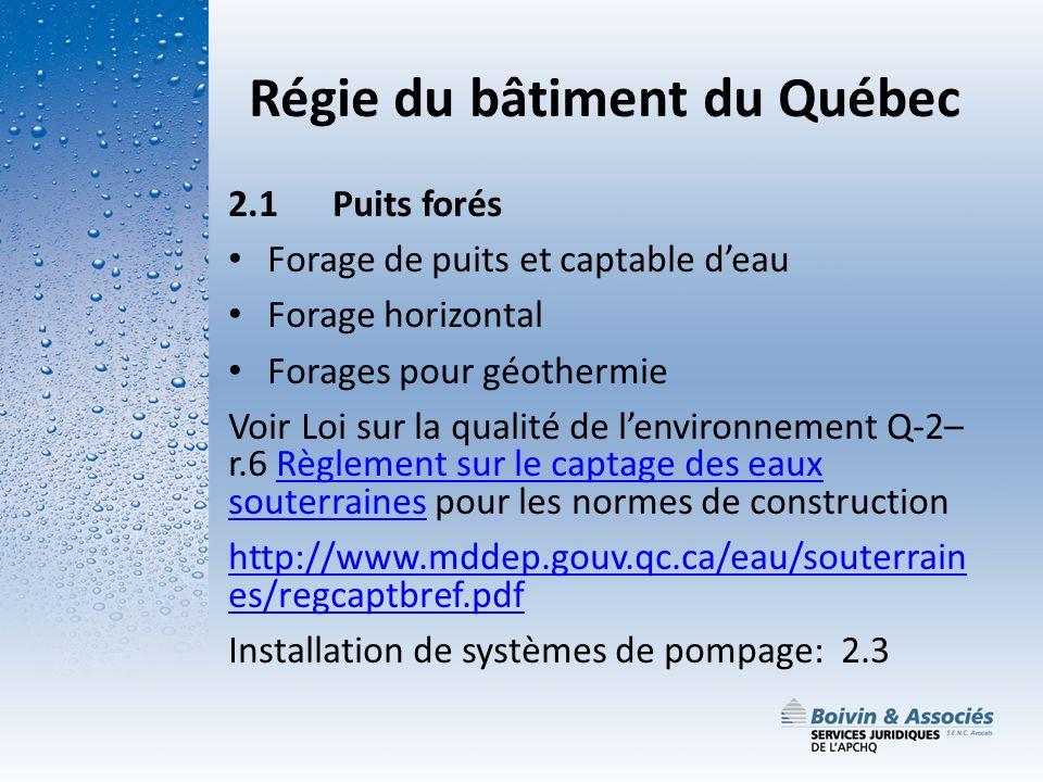 Régie du bâtiment du Québec 2.1 Puits forés Forage de puits et captable deau Forage horizontal Forages pour géothermie Voir Loi sur la qualité de lenv